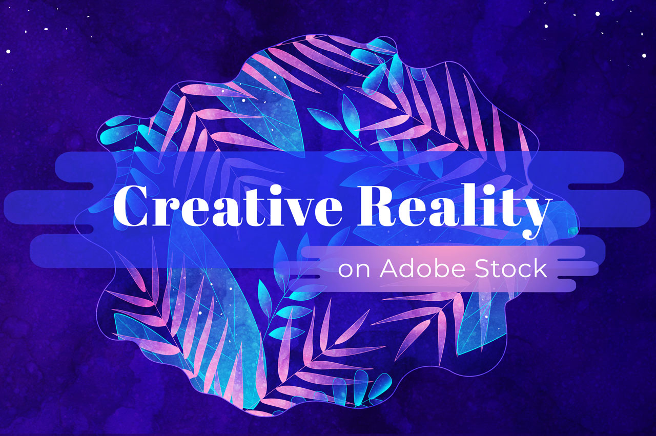 Creative Reality for Adobe Stock